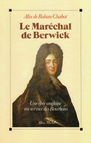 Le Maréchal de Berwick. Une épée anglaise au service des Bourbons.: Rohan ...