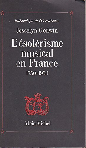 L'esoterisme musical en France, 1750-1950 (Bibliotheque de l'hermetisme) (French Edition) (2226048103) by Godwin, Joscelyn