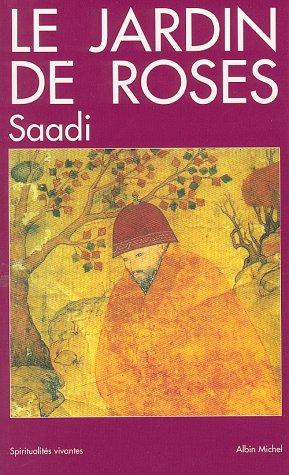 Le jardin de roses: Saadi, Muslihuddin
