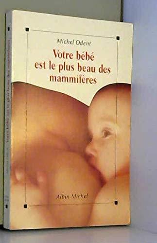 9782226049155: Votre Bébé Est Le Plus Beau Des Mammifères