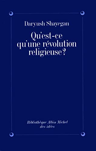 Qu'est-Ce Qu'une Revolution Religieuse ? (Collections Sciences - Sciences Humaines) (French Edition) (2226051783) by Shayegan, Daryush