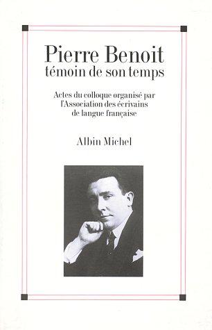 9782226057051: Pierre Benoit Temoin de Son Temps (Critiques, Analyses, Biographies Et Histoire Litteraire) (French Edition)