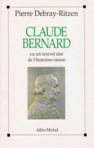 9782226058966: Claude Bernard ou Un nouvel état de l'humaine raison