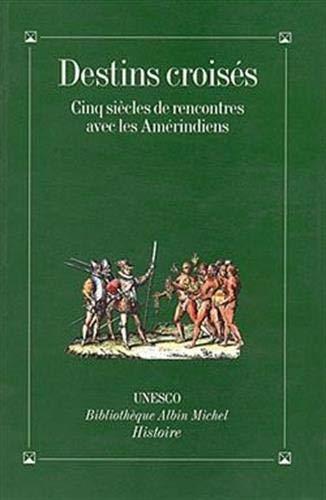 DESTINS CROISES. Cinq siècles de rencontres avec les Amérindiens: Leon-Portilla & ...