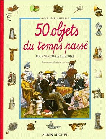 9782226061461: 50 objets du temps passé pour s'initier à l'histoire (Jeunesse)