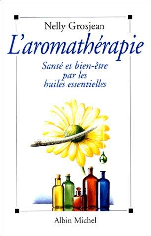 9782226064066: L'Aromathérapie : Santé et bien-être par les huiles essentielles