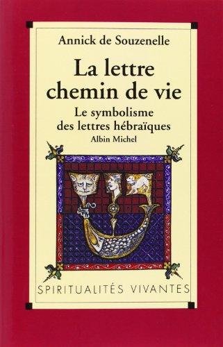 9782226065124: LA LETTRE, CHEMIN DE VIE. Le symbolisme des lettres hébraïques (Spiritualités vivantes)