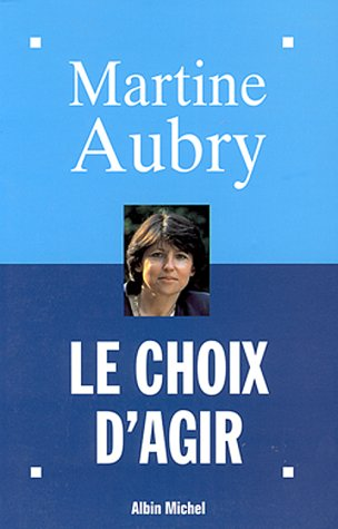 Choix D'Agir (Le) (Politique) (English and French Edition) (9782226068019) by Martine Aubry