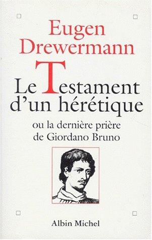 9782226068033: Testament D'Un Heretique Ou La Derniere Priere de Giordano Bruno (Le) (Spiritualites Grand Format) (French Edition)