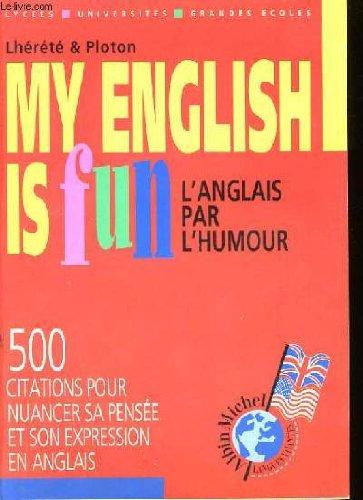 MY ENGLISH IS FUN. L'ANGLAIS PAR L'HUMOUR: LHERETE ; PLOTON