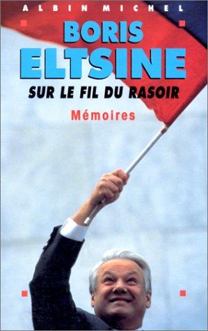 Sur Le Fil Du Rasoir (Politique) (French: Eltsine, Boris