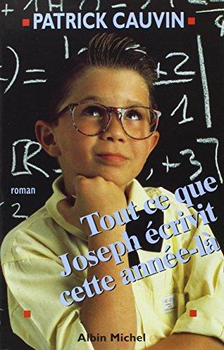 Tout Ce Que Joseph Ecrivit Cette Annee-La (Romans, Nouvelles, Recits (Domaine Francais)) (French ...