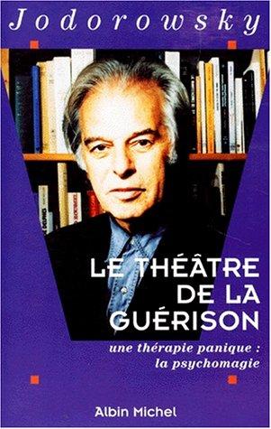 9782226074775: LE THEATRE DE LA GUERISON. Une th�rapie panique : la psychomagie