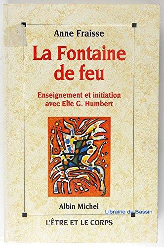 9782226074935: La fontaine de feu: Enseignement et initiation avec Elie G. Humbert (L'Etre et le corps) (French Edition)