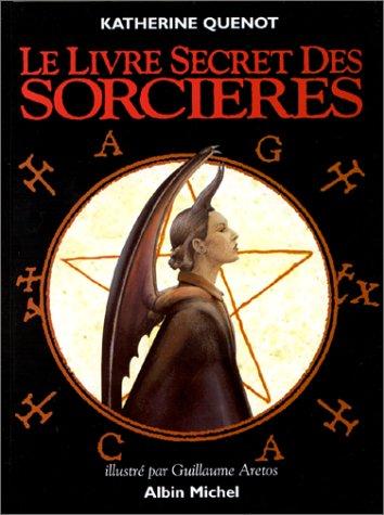 LE LIVRE SECRET DES SORCIERES: ARETOIS, GUILLAUME ; QUENOT KATHERINE-E