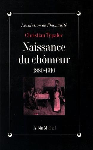 9782226075468: Naissance Du Chomeur, 1880-1910 (Collections Histoire) (French Edition)