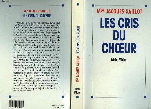 Les cris du choeur. En collaboration avec Elizabeth Coquart et Philippe Huet.: GAILLOT, JACQUES.