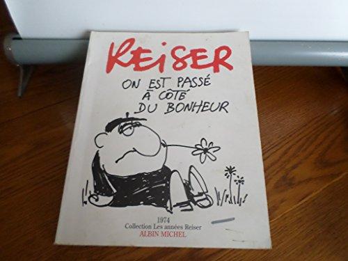 9782226075895: On est pass� � c�t� du bonheur - Les ann�es Reiser 1 - 1974