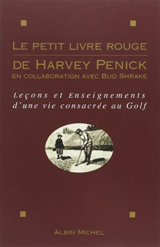 Le Petit Livre Rouge de Harvey Penick (Voyages - Reportages - Expeditions - Sports) (French Edition) (9782226076731) by Penick, Harvey; Penick, Helen; Shrake, Bud