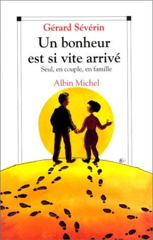 9782226077301: UN BONHEUR EST SI VITE ARRIVE. Seul, en couple, en famille... (Pratique)