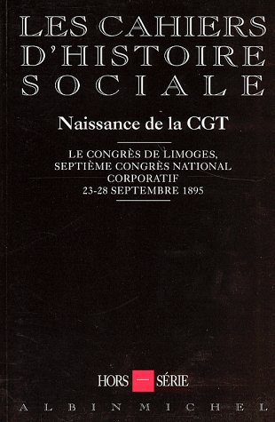 9782226078551: Naissance de la CGT : Le Congrès de Limoges, septième Congrès national corporatif, 23-28 septembre 1895