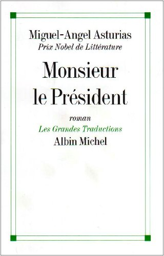 Monsieur Le President (Collections Litterature) (French Edition) (2226085890) by Miguel Asturias