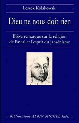 Dieu ne nous doit rien : Brève remarque sur la religion de Pascal et l'esprit du jans&...