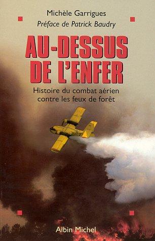 Au-dessus de l'enfer: Histoire du combat ae?rien contre les feux de fore?t (French Edition) ...