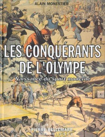 Les conquérants de l'Olympe. Naissance du sport: Pierre Bellemare; Alain