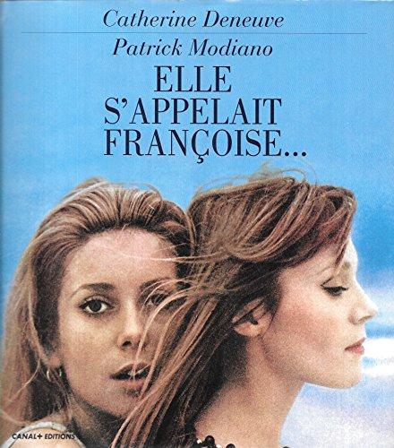 ELLE S'APPELAIT FRANÇOISE. - DENEUVE, Catherine, Patrick Modiano