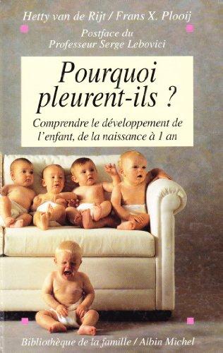 9782226088932: Pourquoi pleurent-ils ? Comprendre le développement de l'enfant, de la naissance à1 an