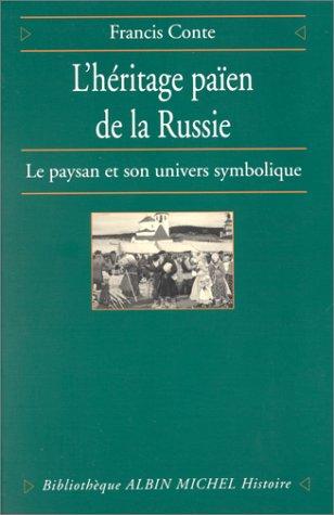 9782226089182: L'Héritage païen de la Russie, tome 1 : Le Paysan et son univers symbolique