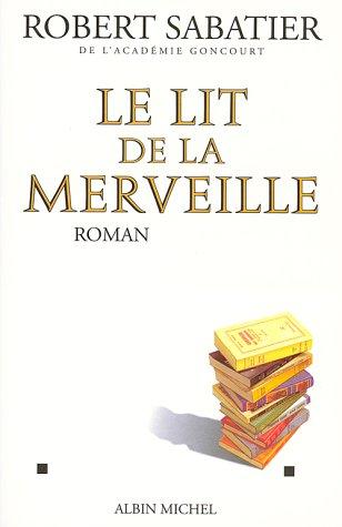 Le lit de la merveille (Romans, Nouvelles, Recits (Domaine Francais)): Sabatier, Robert