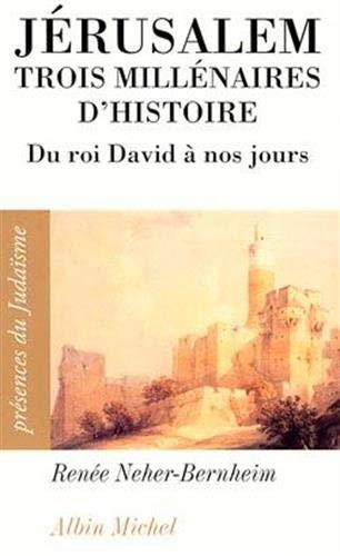 Jérusalem, trois millénaires d'histoire : Du roi: Neher-Bernheim, Renée; René,