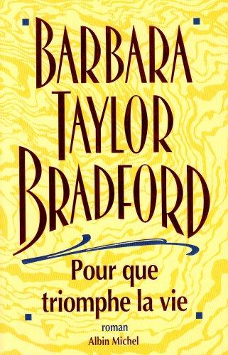 Pour Que Triomphe La Vie (Romans, Nouvelles,: Taylor-Bradford, Barbara