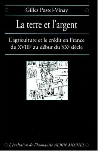 9782226095787: La terre et l'argent - l'agriculture et le credit en France du XVIIième au début du xxeme siecle (L'évolution de l'humanité)