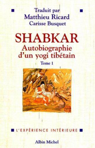 SHABKAR. Autobiographie d'un yogi tibétain, tome 1: Matthieu Ricard; Carisse