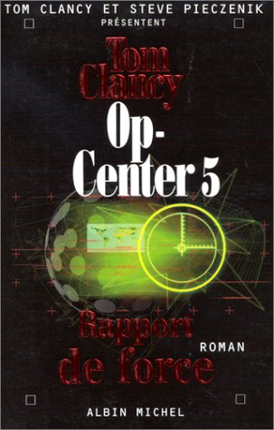 Op-Center 5. Rapport de Force (Romans, Nouvelles, Recits (Domaine Etranger)) (French Edition) (9782226104472) by Clancy, Tom