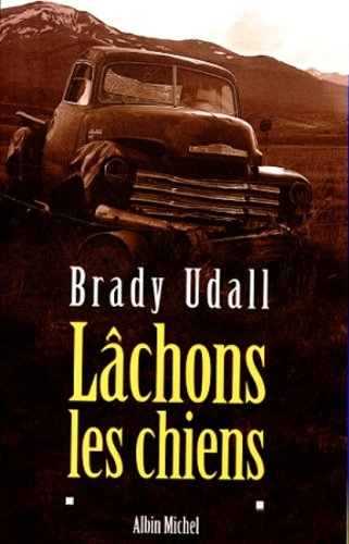 Lachons Les Chiens (Collections Litterature) (French Edition) (2226104534) by Brady Udall