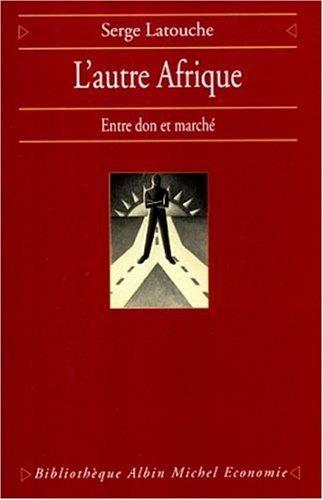 9782226105424: L'autre Afrique: Entre don et marché (Bibliothèque Albin Michel) (French Edition)