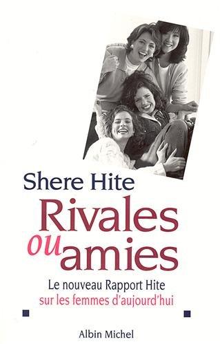 RIVALES OU AMIES. Le nouveau Rapport Hite: Shere Hite