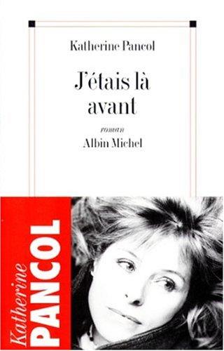 9782226108197: J'Etais La Avant (Romans, Nouvelles, Recits (Domaine Francais)) (English and French Edition)