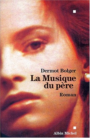 Musique Du Pere (La) (Collections Litterature) (9782226108265) by Bolger, Dermot