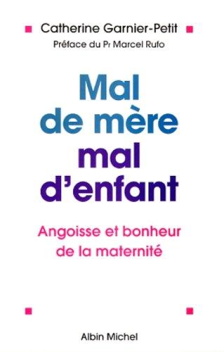 9782226108746: MAL DE MERE, MAL D'ENFANT. Angoisse et bonheur de la maternit�