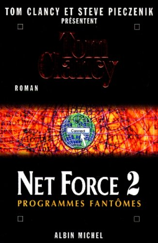 Net Force 2. Programmes Fantomes (Romans, Nouvelles, Recits (Domaine Etranger)) (French Edition) (9782226109118) by Tom Clancy