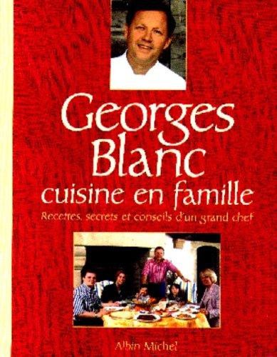 9782226109941: GEORGES BLANC CUISINE EN FAMILLE. Recettes, secrets et conseils d'un grand chef (Cuisine - Gastronomie - Vin)