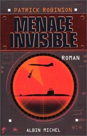 Menace Invisible (Romans, Nouvelles, Recits (Domaine Etranger)) (French Edition) (2226114971) by Patrick Robinson