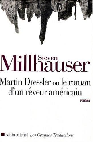 Martin Dressler ou le roman d'un reveur: Steven Millhauser