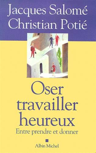 Oser Travailler Heureux (Collections Spiritualites) (French Edition): Salome, Jacques