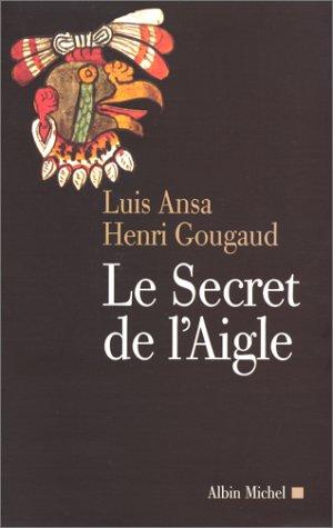 Le secret de l'aigle: Ansa, Luis, Gougaud,